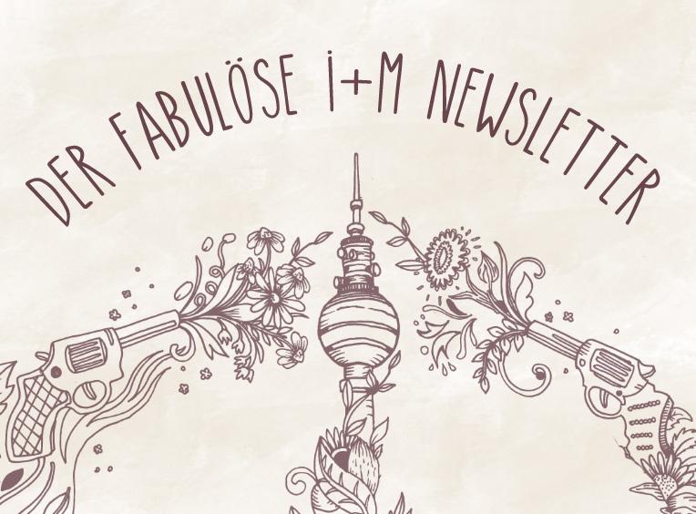 Der fabulöse i+m Newsletter